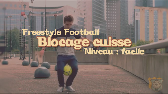 freestyle football foot blocage cuisse apprendre tuto tutoriel footstyle