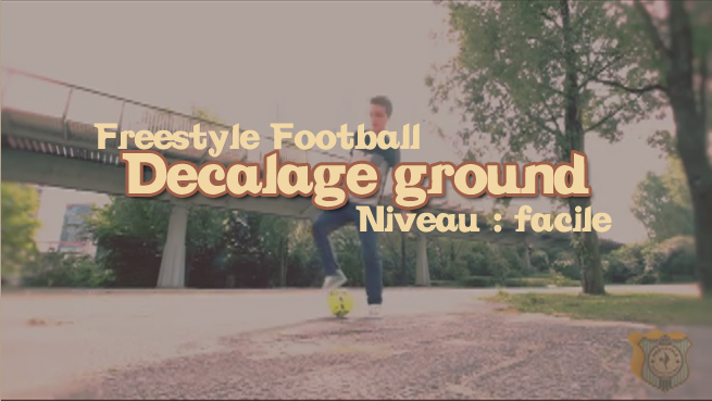 freestyle football foot decalage ground groundmove apprendre tuto tutoriel footstyle